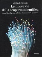 Le nuove vie della scoperta scientifica. Come l'intelligenza collettiva sta cambiando la scienza