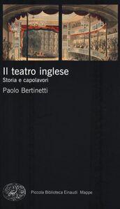 Libro Il teatro inglese. Storia e capolavori Paolo Bertinetti