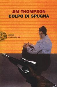 Foto Cover di Colpo di spugna, Libro di Jim Thompson, edito da Einaudi