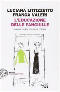Libro L' educazione delle fanciulle. Dialogo tra due signorine perbene Luciana Littizzetto , Franca Valeri