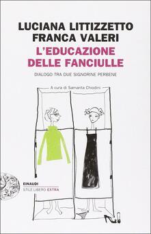 L' educazione delle fanciulle. Dialogo tra due signorine perbene - Luciana Littizzetto,Franca Valeri - copertina