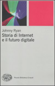 Libro Storia di internet e il futuro digitale Johnny Ryan