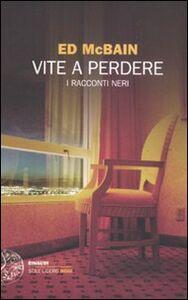 Foto Cover di Vite a perdere. I racconti neri, Libro di Ed McBain, edito da Einaudi