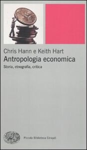 Libro Antropologia economica. Storia, etnografia, critica Chris Hann , Keith Hart