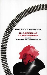 Foto Cover di Il cappello di Mr Briggs ovvero il mistero della carrozza 69, Libro di Kate Colquhoun, edito da Einaudi