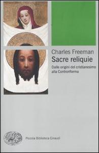 Libro Sacre reliquie. Dalle origini del cristianesimo alla Controriforma Charles Freeman