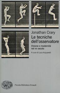 Foto Cover di Le tecniche dell'osservatore. Visione e modernità nel XIX secolo, Libro di Jonathan Crary, edito da Einaudi