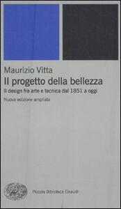 Foto Cover di Il progetto della bellezza. Il design fra arte e tecnica dal 1851 a oggi, Libro di Maurizio Vitta, edito da Einaudi