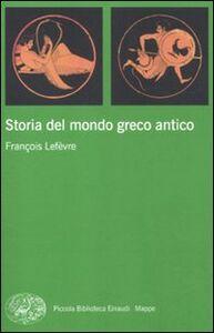 Foto Cover di Storia del mondo greco antico, Libro di François Lefèvre, edito da Einaudi