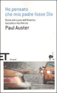 Foto Cover di Ho pensato che mio padre fosse Dio. Storie dal cuore dell'America raccolte e riscritte da Paul Auster, Libro di  edito da Einaudi