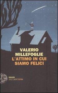 Libro L' attimo in cui siamo felici Valerio Millefoglie