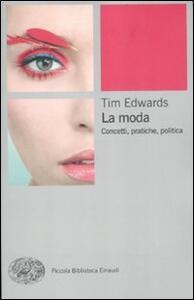 La moda. Concetti, pratiche e politiche - Tim Edwards - copertina