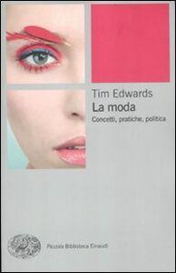 Libro La moda. Concetti, pratiche e politiche Tim Edwards
