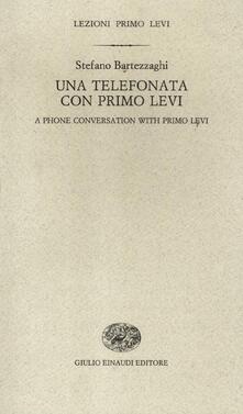 Una telefonata con Primo Levi-A phone conversation with Primo Levi. Ediz. bilingue - Stefano Bartezzaghi - copertina