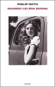 Libro Quando lei era buona Philip Roth