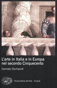 Libro L' arte in Italia e in Europa nel secondo Cinquecento Carmelo Occhipinti