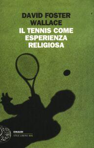 Libro Il tennis come esperienza religiosa David Foster Wallace