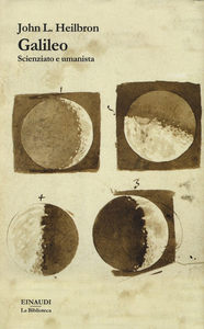Libro Galileo. Scienziato e umanista John L. Heilbron