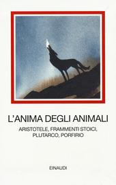 L' anima degli animali. Aristotele, frammenti stoici, Plutarco, Porfirio
