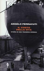 Libro Il costo della vita. Storia di una tragedia operaia Angelo Ferracuti