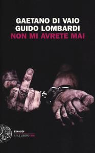 Libro Non mi avrete mai Gaetano Di Vaio , Guido Lombardi