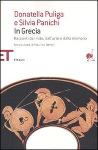 Libro In Grecia. Racconti dal mito, dall'arte e dalla memoria Donatella Puliga , Silvia Panichi