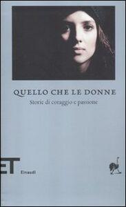 Foto Cover di Quello che le donne. Storie di coraggio e passione, Libro di  edito da Einaudi