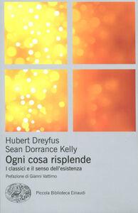 Foto Cover di Ogni cosa risplende. I classici e il senso della vita, Libro di Hubert L. Dreyfus,Sean Dorrance Kelly, edito da Einaudi