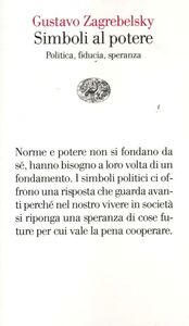 Foto Cover di Simboli al potere. Politica, fiducia, speranza, Libro di Gustavo Zagrebelsky, edito da Einaudi