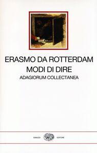 Libro Modi di dire. Adagiorum collectanea. Testo latino a fronte Erasmo da Rotterdam