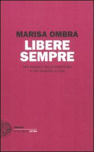 Libro Libere sempre. Una ragazza della Resistenza a una ragazza di oggi Marisa Ombra