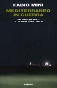Libro Mediterraneo in guerra. Atlante politico di un mare strategico Fabio Mini