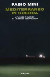 Mediterraneo in guerra. Atlante politico di un mare strategico