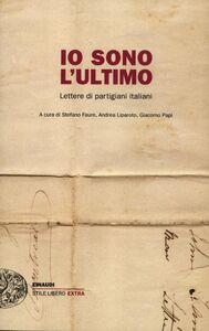 Libro Io sono l'ultimo. Lettere di partigiani italiani