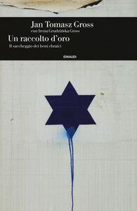 Libro Un raccolto d'oro. Il saccheggio dei beni ebraici Jan T. Gross , Irena Grudzinska Gross