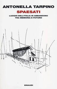 Foto Cover di Spaesati. Luoghi dell'Italia in abbandono tra memoria e futuro, Libro di Antonella Tarpino, edito da Einaudi