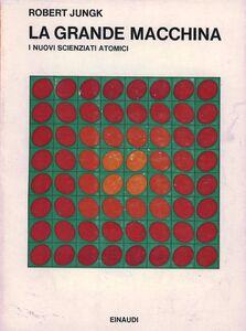 Foto Cover di La grande macchina. I nuovi scienziati atomici, Libro di Robert Jungk, edito da Einaudi