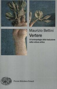 Foto Cover di Vertere. Un'antropologia della traduzione nella cultura antica, Libro di Maurizio Bettini, edito da Einaudi