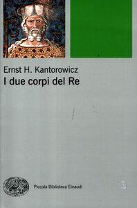 Libro I due corpi del re. L'idea di regalità nella teologia politica medievale Ernst H. Kantorowicz