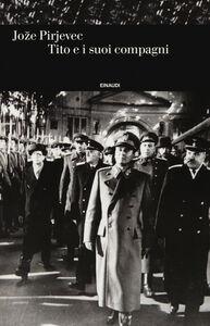 Foto Cover di Tito e i suoi compagni, Libro di Joze Pirjevec, edito da Einaudi