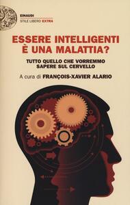 Essere intelligenti è una malattia? Tutto quello che vorremmo sapere sul cervello - copertina