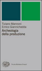 Libro Archeologia della produzione Tiziano Mannoni , Enrico Giannichedda