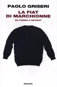 La Fiat di Marchionne. Da Torino a Detroit - Paolo Griseri - copertina