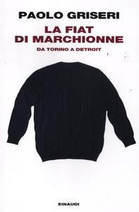Libro La Fiat di Marchionne. Da Torino a Detroit Paolo Griseri