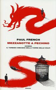 Libro Mezzanotte a Pechino ovvero Il torbido omicidio della Torre delle Volpi Paul French