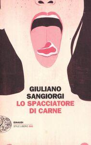 Libro Lo spacciatore di carne Giuliano Sangiorgi
