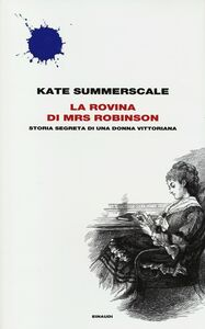 Foto Cover di La rovina di Mrs. Robinson. Storia segreta di una donna vittoriana, Libro di Kate Summerscale, edito da Einaudi