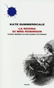 Libro La rovina di Mrs. Robinson. Storia segreta di una donna vittoriana Kate Summerscale