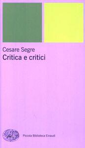 Foto Cover di Critica e critici, Libro di Cesare Segre, edito da Einaudi