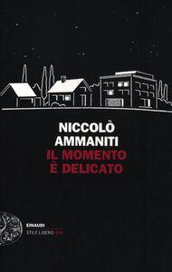 Foto Cover di Il momento è delicato, Libro di Niccolò Ammaniti, edito da Einaudi